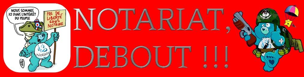 Notariat DEBOUT !!!